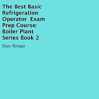 The Best Basic Refrigeration Operator Exam Prep Course: Boiler Plant Series, Book 2