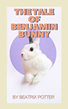 The Tale Of Benjamin Bunny: With original illustration-classic edition