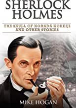 Sherlock Holmes - The Skull of Kohada Koheiji and Other Stories (Cases of Singular Interest Book 1)