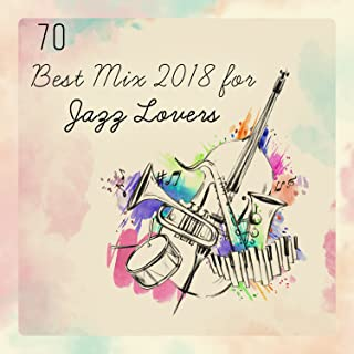 70 Best Mix 2018 for Jazz Lovers: Smooth, Dixie, Groove, Gospel, Swing