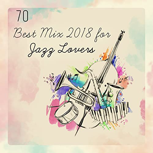 70 Best Mix 2018 for Jazz Lovers: Smooth, Dixie, Groove