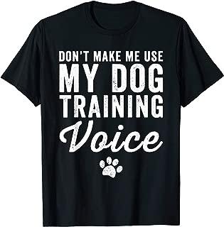 Don't Make Me Use My Dog Training Voice T-Shirt Dog Trainer