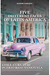 FIVE DIFFERENT FACES OF LATIN AMERICA: CHILE, CUBA, PERU, PUERTO RICO, VENEZUELA: A CONSCIENTIOUS SCRUTINY Broché