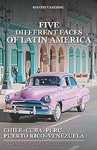Five Different Faces of Latin America: Chile, Cuba, Peru, Puerto Rico, Venezuela: A Conscientious Scrutiny