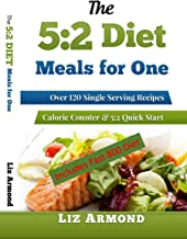 The 5:2 Diet Meals for One Cookbook -  120 Delicious Single Serving Fast Diet Recipes: 5:2 Diet Quick Start Guide - Recipes Grouped - Calorie Counter Included - Revised Edition 2018 (5:2 Fast Diet 7)