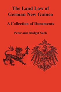 The Land Law of German New Guinea: A Collection of Documents