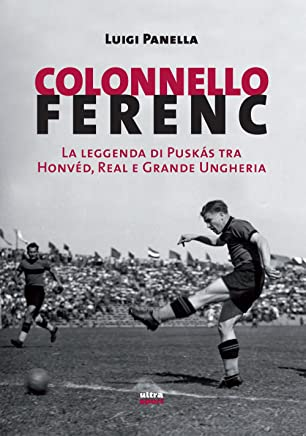 Colonnello Ferenc: La leggenda di Puskás tra Honvéd, Real e Grande Ungheria