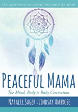 Peaceful Mama: The Mind, Body and Baby Connection: The Manifesto of Conscious Motherhood
