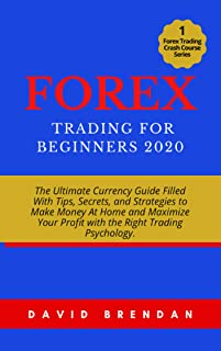 Forex Trading For Beginners 2020: The Ultimate Currency Guide Filled With Tips, Secrets, and Strategies to Make Money At H...