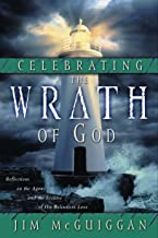 Celebrating the Wrath of God: Reflections on the Agony and the Ecstasy of His Relentless Love