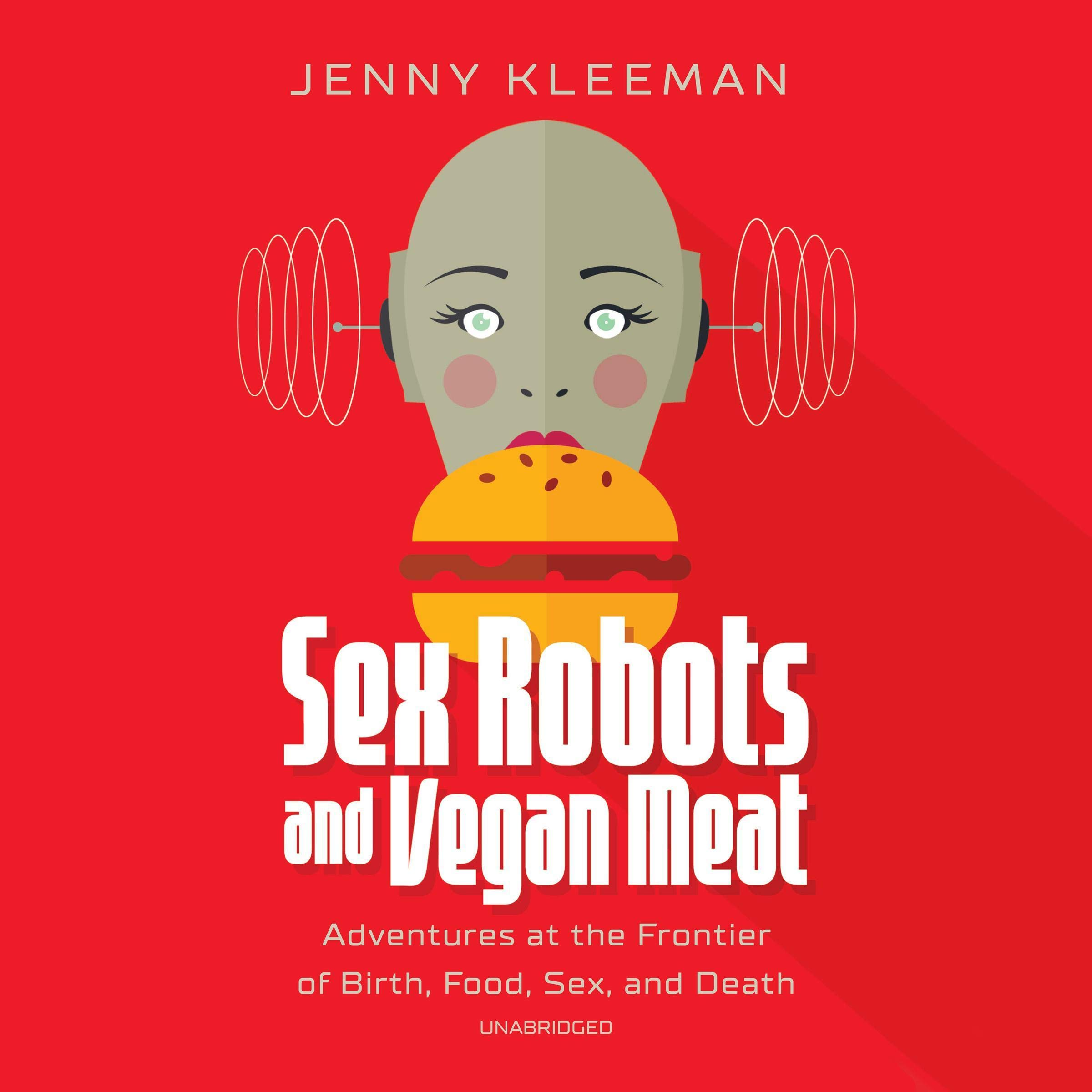 Image OfSex Robots And Vegan Meat: Adventures At The Frontier Of Birth, Food, Sex, And Death