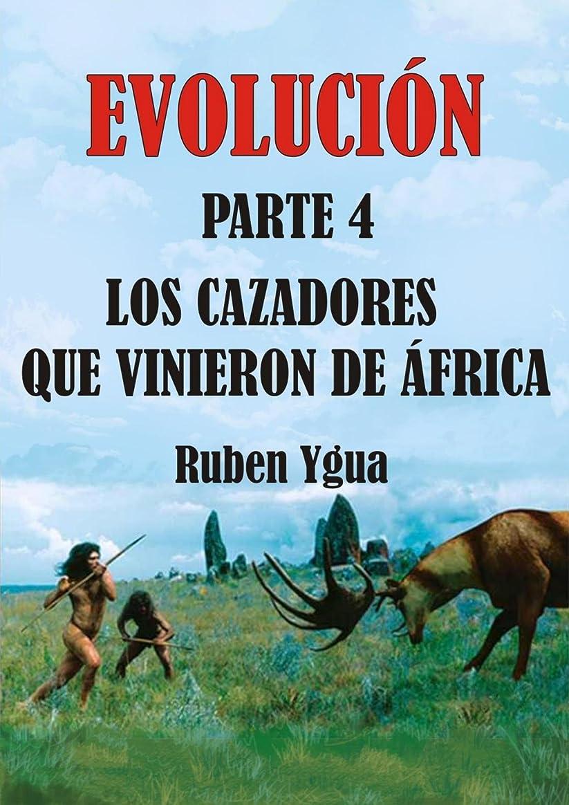 LOS CAZADORES QUE VINIERON DE áFRICA (EVOLUCIóN no 4) (Spanish Edition)