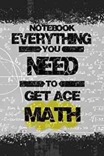 NOTEBOOK EVERYTHING YOU NEED TO GET ACE MATH: Large School Math Journal Gift for Student (Men/Women) | Big Fat Composition...
