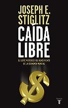 Caída libre: El libre mercado y el hundimiento de la economía mundial (Spanish Edition)