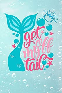 get off my tail: Funny aquatic mermaid tail Lined Notebook / Diary / Journal To Write In girls, boys birthdays bubbles beach