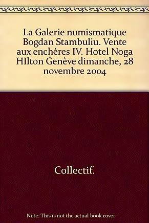 La Galerie numismatique Bogdan Stambuliu. Vente aux enchères IV. Hotel Noga HIlton Genève dimanche, 28 novembre 2004