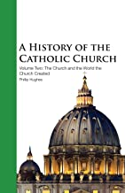 A History of the Catholic Church - Vol. 2 - The Church and the World the Church Created