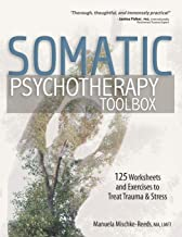 Somatic Psychotherapy Toolbox: 125 Worksheets and Exercises to Treat Trauma & Stress PDF