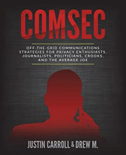 ComSec: Off-The-Grid Communication Strategies for Privacy Enthusiasts, Journalists, Politicians, Crooks, and the Average Joe