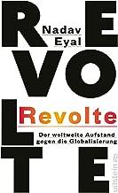 Revolte: Der weltweite Aufstand gegen die Globalisierung (German Edition)