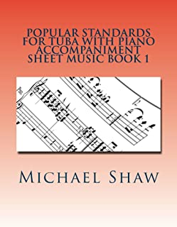 Popular Standards For Tuba With Piano Accompaniment Sheet Music Book 1: Sheet Music For Tuba & Piano (English Edition)