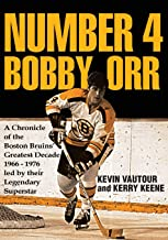 Number 4 Bobby Orr: A Chronicle of the Boston Bruins' Greatest Decade 1966-1976 Led by Their Legendary Superstar