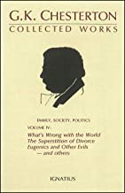 The Collected Works of G. K. Chesterton, Vol. 4: What's Wrong with the World / The Superstition of Divorce / Eugenics and Other Evils / Divorce versus Democracy / Social Reform versus Birth Control