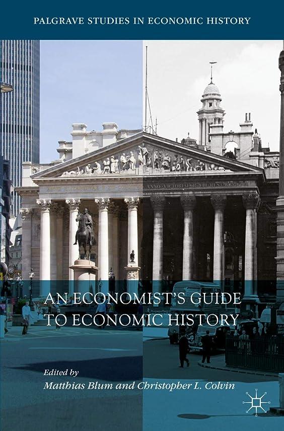 抑圧者蚊なめらかなAn Economist's Guide to Economic History (Palgrave Studies in Economic History) (English Edition)
