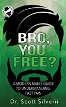 Bro, You Free?: A Modern Man's Guide to Understanding Past Pain (Part 1) (The Bro Code)