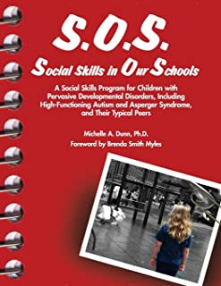 S.O.S. Social Skills in Our Schools: A Social Skills Program for Children with Pervasive Developmentaly Disorders, Including High-Functioning Autism and Asperger Syndrome, and Their Typical Peers