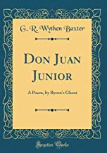 Don Juan Junior: A Poem, by Byron's Ghost (Classic Reprint)
