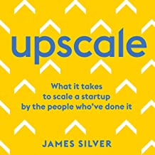 Upscale: What It Takes to Scale a Startup by the People Who've Done It