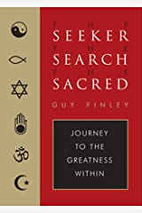 The Seeker, the Search, the Sacred: Journey to the Greatness Within Kindle Edition
