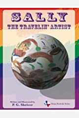 Sally the Travelin' Artist: Book 3 in a fun travel series for ages 4-8 (Texas Festivals Series) Kindle Edition