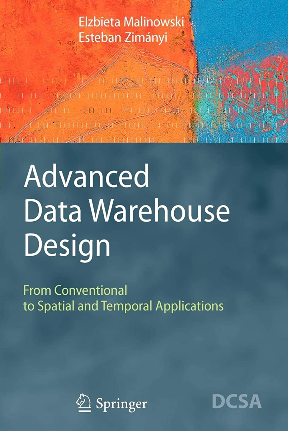 沈黙みそっとAdvanced Data Warehouse Design: From Conventional to Spatial and Temporal Applications (Data-Centric Systems and Applications)