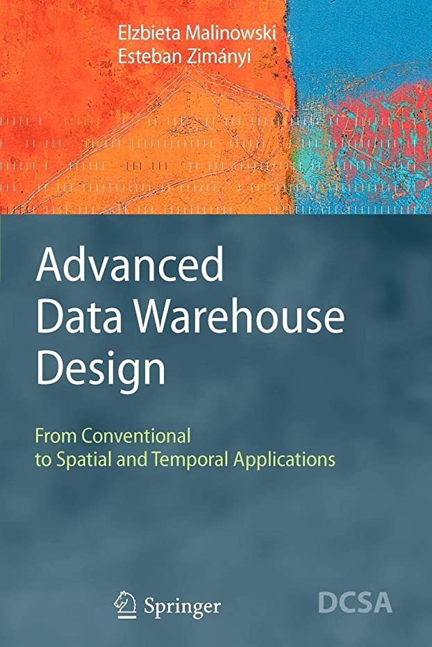 ムス丁寧恐怖Advanced Data Warehouse Design: From Conventional to Spatial and Temporal Applications (Data-Centric Systems and Applications)
