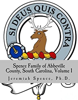 Spence Family of Abbeville County, South Carolina, Volume 1: Including Alexander Spence, Sr. (1750-1810) & Rosannah Thompson of Abbeville, South Carolina (Spens / Spence Family History Series)