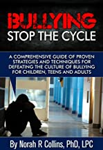 Bullying - Stop the Cycle - Childhood and Adult Bullying: A comprehensive guide of proven strategies and techniques for defeating the culture of bullying ... (Adolescence, Teen and Child Physchology)