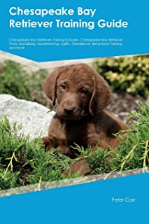Chesapeake Bay Retriever Training Guide Chesapeake Bay Retriever Training Includes: Chesapeake Bay Retriever Tricks, Socia...