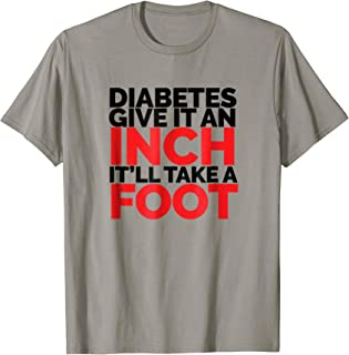 Funny Diabetes T Shirt Give It An Inch It`ll Take A Foot