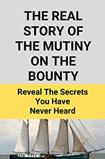 The Real Story Of The Mutiny On The Bounty: Reveal The Secrets You Have Never Heard: The Bounty