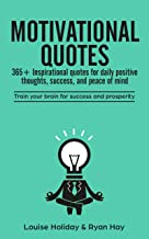 Motivational Quotes: 365+ inspirational quotes for daily positive thoughts, success, and peace of mind: Train your brain for success and prosperity