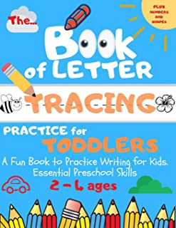 The Book of Letter Tracing Practice for Toddlers: Plus Shapes and Numbers A Fun Book to Practice Writing for Kids. Essential Preschool Skills Ages 2-4 (ABC Preschool)