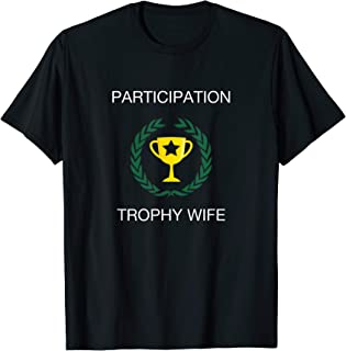 Participation Trophy Wife Funny Sarcastic T-Shirt