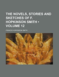 The Novels, Stories and Sketches of F. Hopkinson Smith (Volume 12)