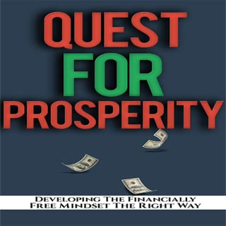 Quest For Prosperity : Discover How You Can Develop Financially Free Mindset The Right Way