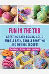 Fun in the Tub: Creating Bath Bombs, Solid Bubble Bath, Bubble Frosting and Bubble Scoops Paperback