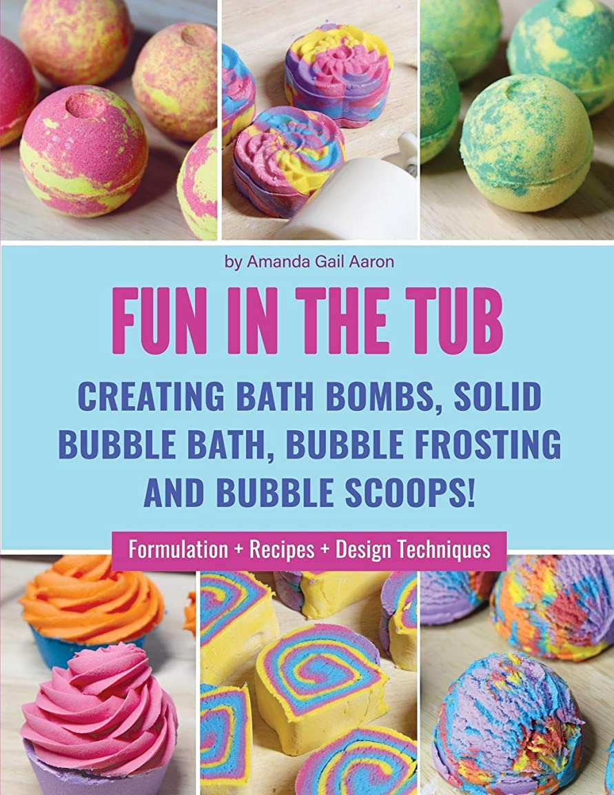 確かな励起だらしないFun in the Tub: Creating Bath Bombs, Solid Bubble Bath, Bubble Frosting and Bubble Scoops