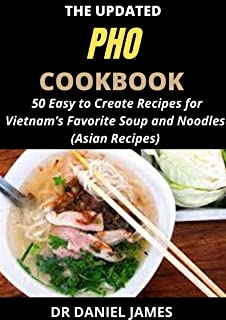 The Updated PHO Cookbook: 50 Easy Ways to Create Recipes for Vietnam's Favorite Soup and Noodles (Asian Recipes)