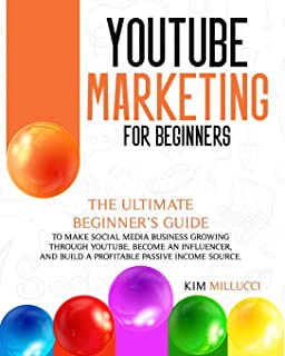 Youtube Marketing for Beginners: : Ultimate Beginner's Guide to Make Social Media Business Growing through Youtube, Become...